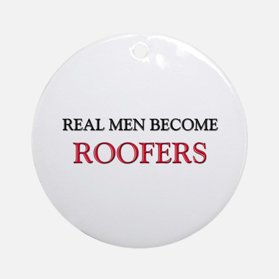 Real Men Become Roofers Ornament (Round)