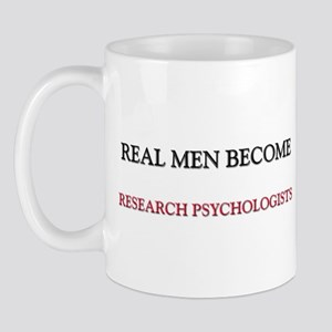 Real Men Become Research Psychologists Mug