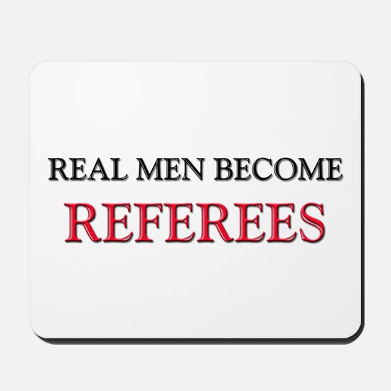 Real Men Become Referees Mousepad