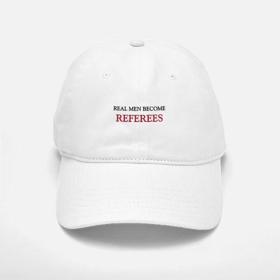 Real Men Become Referees Baseball Baseball Cap