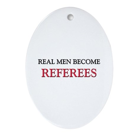 Real Men Become Referees Oval Ornament