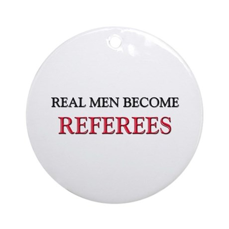 Real Men Become Referees Ornament (Round)