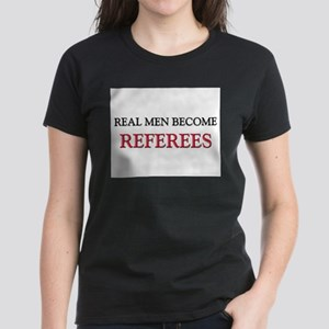Real Men Become Referees Women's Dark T-Shirt