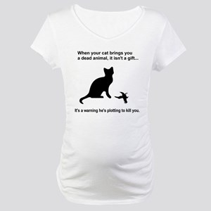Your Cat is Plotting to Kill You Maternity T-Shirt