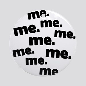 Me Me Me All About Me Ornament (Round)