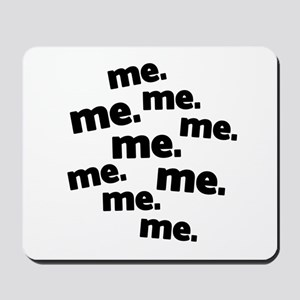 Me Me Me All About Me Mousepad