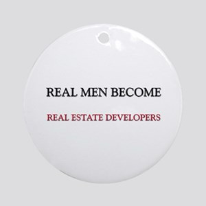 Real Men Become Real Estate Developers Ornament (R