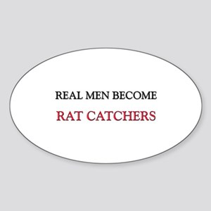Real Men Become Rat Catchers Oval Sticker