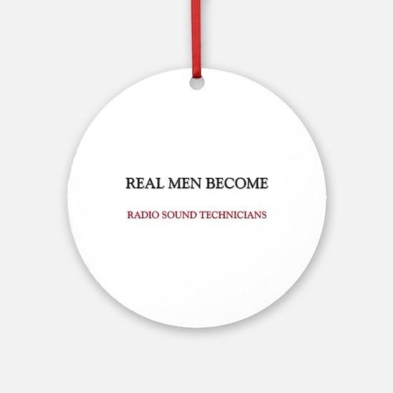 Real Men Become Radio Sound Technicians Ornament (