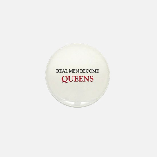 Real Men Become Queens Mini Button