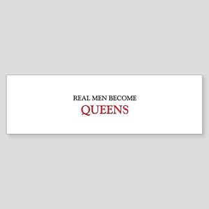 Real Men Become Queens Bumper Sticker