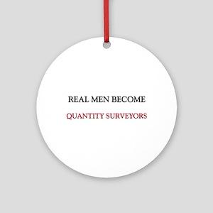Real Men Become Quantity Surveyors Ornament (Round