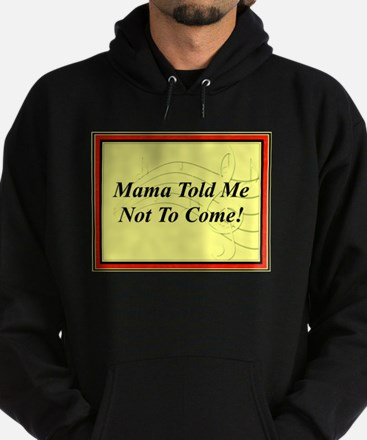 "Mama Told Me Not To Come"" Hoodie (dark)"