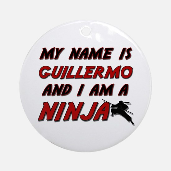 my name is guillermo and i am a ninja Ornament (Ro