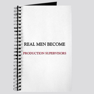 Real Men Become Production Supervisors Journal