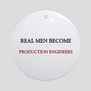 Real Men Become Production Engineers Ornament (Rou