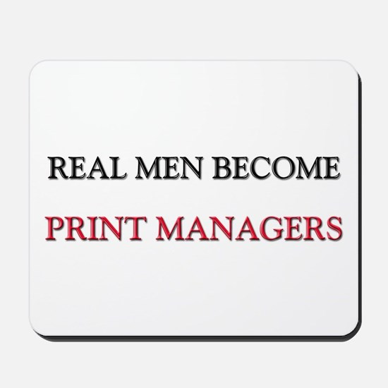 Real Men Become Print Managers Mousepad