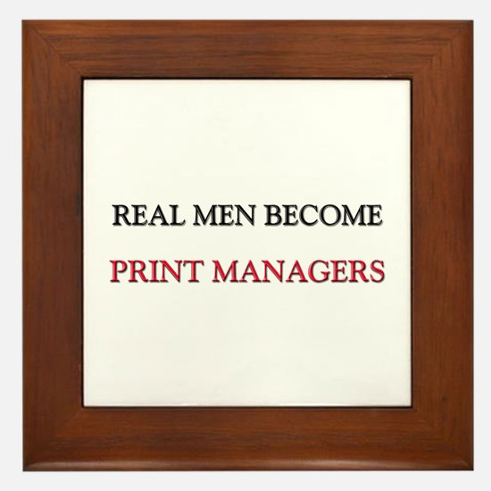 Real Men Become Print Managers Framed Tile