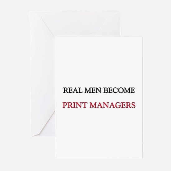 Real Men Become Print Managers Greeting Cards (Pk