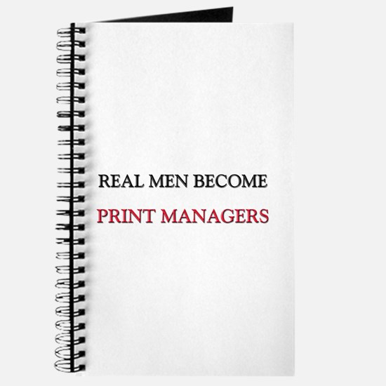 Real Men Become Print Managers Journal