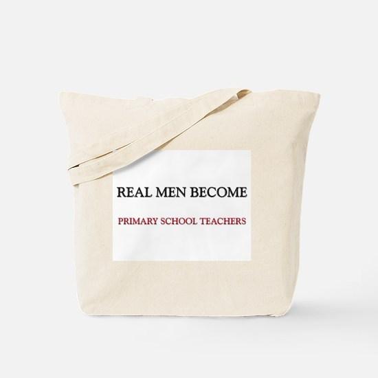 Real Men Become Primary School Teachers Tote Bag
