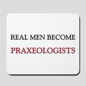 Real Men Become Praxeologists Mousepad