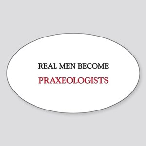 Real Men Become Praxeologists Oval Sticker