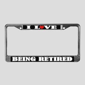 I Love Being Retired License Plate Frame