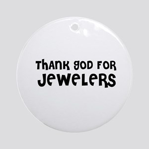 THANK GOD FOR JEWELERS  Ornament (Round)