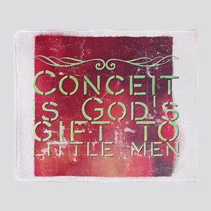 Conceit is God's gift to little men Throw Blanket