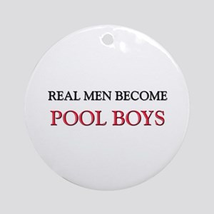 Real Men Become Pool Boys Ornament (Round)