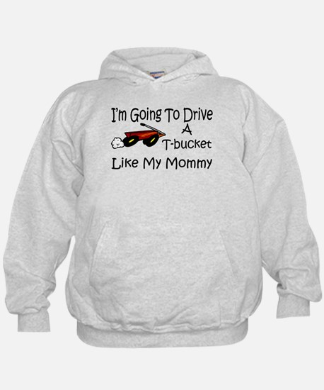 Drive A TBucket Like My Mommy Hoodie
