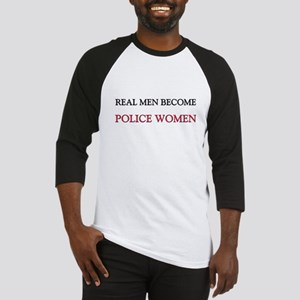 Real Men Become Police Women Baseball Jersey