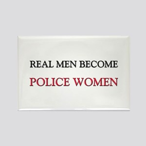 Real Men Become Police Women Rectangle Magnet