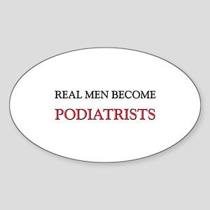 Real Men Become Podiatrists Oval Sticker
