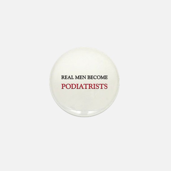 Real Men Become Podiatrists Mini Button