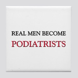 Real Men Become Podiatrists Tile Coaster