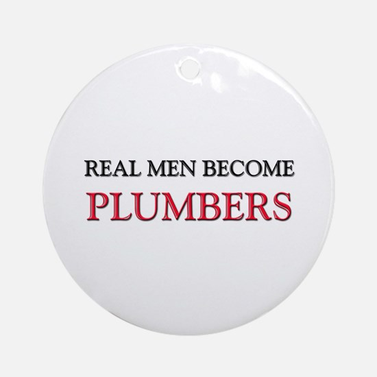 Real Men Become Plumbers Ornament (Round)