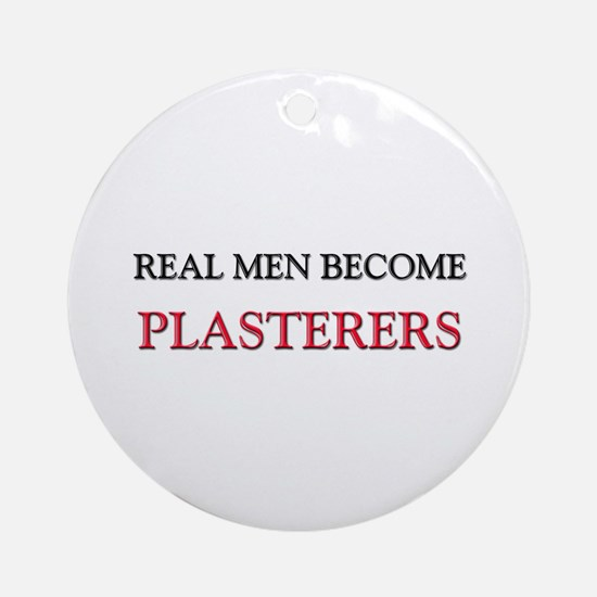 Real Men Become Plasterers Ornament (Round)