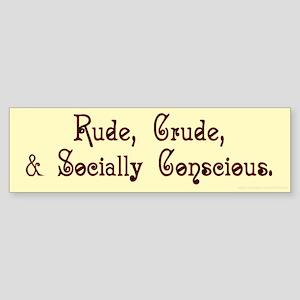 Rude, Crude, & Socially Conscious Bumper Sticker