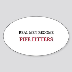 Real Men Become Pipe Fitters Oval Sticker