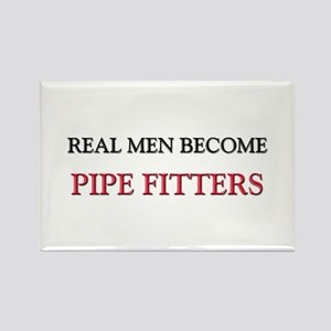 Real Men Become Pipe Fitters Rectangle Magnet