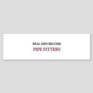 Real Men Become Pipe Fitters Bumper Sticker