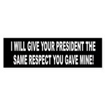 I Will Give Your Preident the Same Respect Sticker