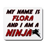 my name is flora and i am a ninja Mousepad