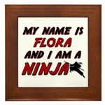 my name is flora and i am a ninja Framed Tile