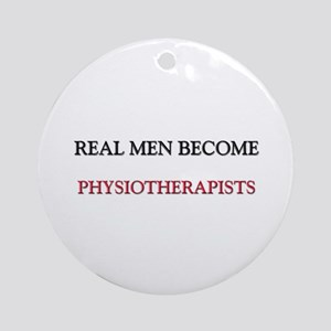 Real Men Become Physiotherapists Ornament (Round)