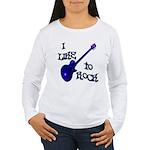 I Like To Rock Women's Long Sleeve T-Shirt