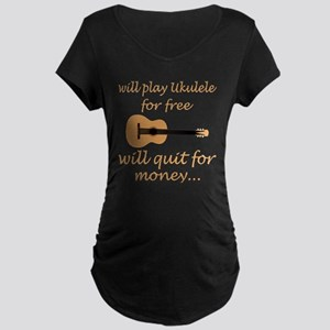 Will Play Ukulele For Free Will Maternity T-Shirt