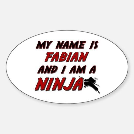 my name is fabian and i am a ninja Oval Decal